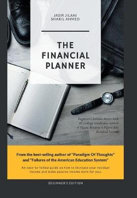 The Financial Planner: Beginner's Edition Invest with $5 College Graduates Airbnb 6 Figure Returns 6 Figure Jobs Residual Income (Hardback)