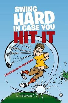Swing Hard in Case You Hit It: A Brief Guide for the Novice Golfer (Paperback)