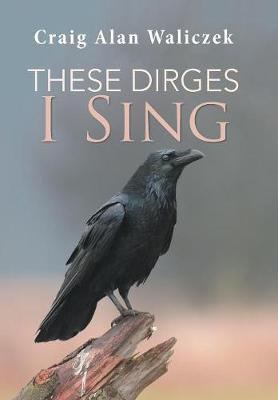 These Dirges I Sing (Hardback)