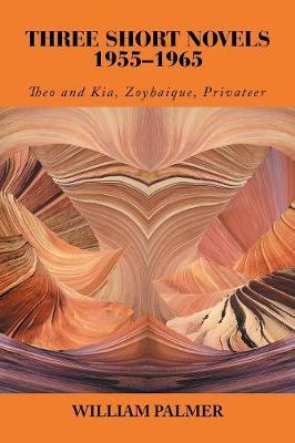 Three Short Novels 1955-1965: Theo and Kia, Zoyhaique, Privateer (Paperback)