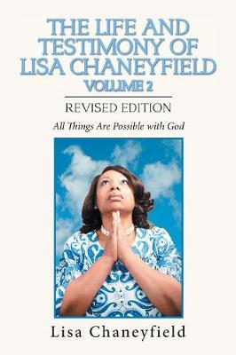 The Life and Testimony of Lisa Chaneyfield Volume 2: All Things Are Possible with God (Paperback)