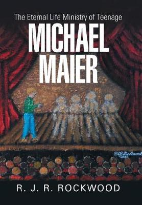 The Eternal Life Ministry of Teenage Michael Maier (Hardback)