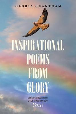 Inspirational Poems from Glory: Encouragement and Wisdom for You! (Paperback)