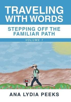 Traveling with Words-Stepping off the Familiar Path: Volume 1 (Hardback)