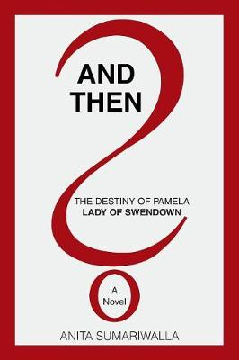 And Then?: The Destiny of Pamela Lady of Swendown (Paperback)