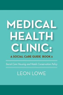 Medical Health Clinic: A Social Care Guide Book 2: Social Care Housing and Hotels Conservatism Policy (Paperback)