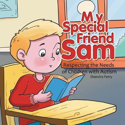 My Special Friend Sam: Respecting the Needs of Children with Autism (Paperback)