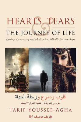 Hearts, Tears & the Journey of Life: Loving, Lamenting and Meditation, Middle Eastern Style (Paperback)