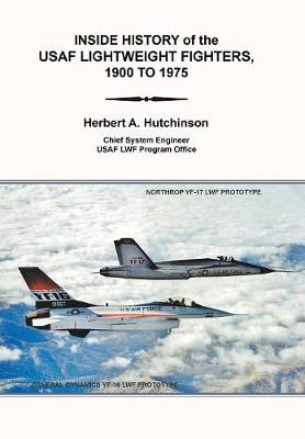 Inside History of the Usaf Lightweight Fighters, 1900 to 1975 (Hardback)