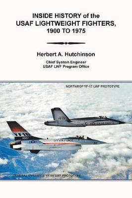Inside History of the Usaf Lightweight Fighters, 1900 to 1975 (Paperback)