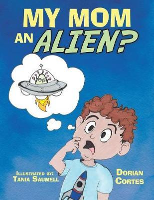 My Mom an Alien? (Paperback)