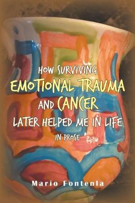 How Surviving Emotional Trauma and Cancer Later Helped Me in Life in Prose (Paperback)