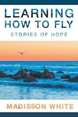 Learning How to Fly: Stories of Hope (Paperback)
