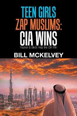 Teen Girls Zap Muslims: Cia Wins: Hacker & Birds Help the Cia Win (Paperback)