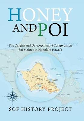 Honey and Poi: The Origins and Development of Congregation Sof Ma'arav in Honolulu Hawai'i (Hardback)