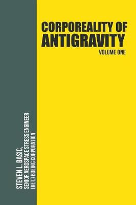 Corporeality of Antigravity Volume One: An Antigravity Force, That Might Suddenly Become Incadescent in the Mind, Radiating Outward with Such Apocalyptic Power That Everything Would Change (Paperback)