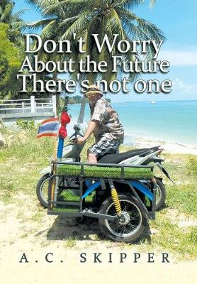 Don't Worry about the Future There's Not One (Hardback)