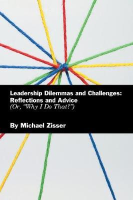 Leadership Dilemmas and Challenges: Reflections and Advice: Or, Why I Do That? (Paperback)