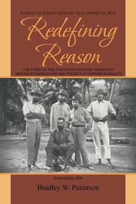 Redefining Reason: The Story of the Twentieth Century Primitive Mentality Debate and the Politics of Hyperrationality (Paperback)