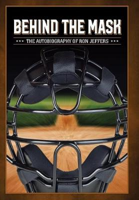 Behind the Mask: The Autobiography of Ron Jeffers (Hardback)