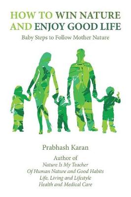 How to Win Nature and Enjoy Good Life: Baby Steps to Follow Mother Nature (Paperback)