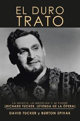 El Duro Trato: La Musica, La Medicina Y Mi Padre (Richard Tucker, Leyenda De La Opera) (Paperback)