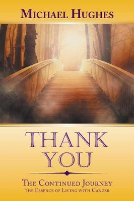 Thank You: The Continued Journey the Essence of Living with Cancer (Paperback)