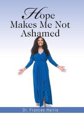 Hope Makes Me Not Ashamed (Hardback)