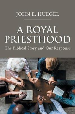 A Royal Priesthood: The Biblical Story and Our Response (Paperback)
