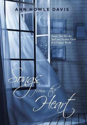 Songs from the Heart: Poems That Stir the Soul and Awaken Faith in a Chaotic World (Hardback)