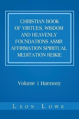 Christian Book of Virtues, Wisdom and Heavenly Foundations Asmr Affirmation Spiritual Meditation Reikie: Volume 1 Harmony (Paperback)
