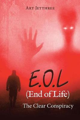 E.O.L (End of Life): The Clear Conspiracy (Paperback)