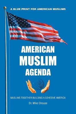 American Muslim Agenda: Muslims Together Building a Cohesive America (Paperback)