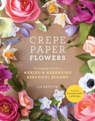 Crepe Paper Flowers: The Beginner's Guide to Making & Arranging Beautiful Blooms (Paperback)