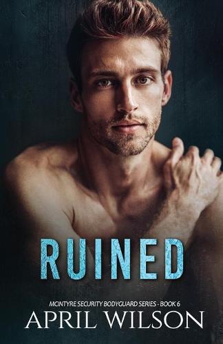 Ruined: (McIntyre Security Bodyguard Series - Book 6) - McIntyre Security Bodyguard 6 (Paperback)