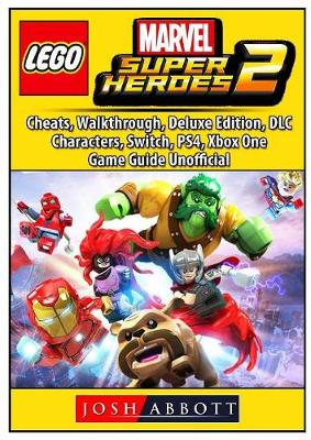 Lego Marvel Super Heroes 2, Cheats, Walkthrough, Deluxe Edition, DLC, Characters, Switch, PS4, Xbox One, Game Guide Unofficial (Paperback)