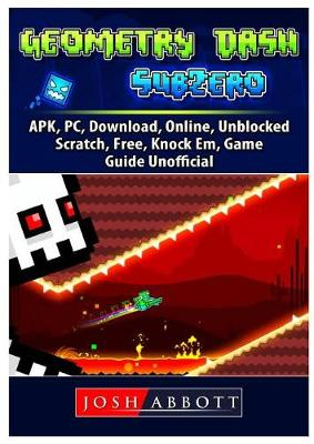 Geometry Dash Sub Zero, APK, PC, Download, Online, Unblocked, Scratch, Free, Knock Em, Game Guide Unofficial (Paperback)