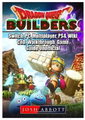 Dragon Quest Builders, Switch, Pc, Multiplayer, Ps4, Wiki, Cod, Walkthrough, Game Guide Unofficial (Paperback)