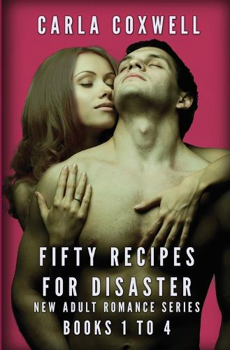 Fifty Recipes for Disaster New Adult Romance Series - Books 1 to 4 - Fifty Recipes for Disaster New Adult Romance (Paperback)