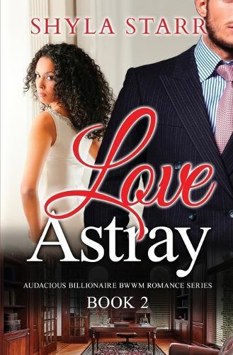 Love Astray: Audacious Billionaire Bwwm Romance Series, Book 2 - Audacious Billionaire Bwwm Romance 2 (Paperback)
