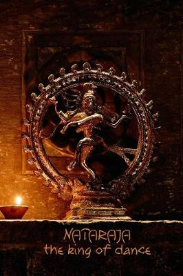 Nataraja the King of Dance: 108-Page Writing Diary with the Dancing Form of Shiva Nataraj (6 X 9 Inches / Black) (Paperback)