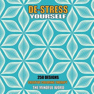 De-Stress Yourself: 250 Designs to Color! Creative Coloring Therapy Book with a Variety of Mandalas, Flowers and Other Designs [170 Pages - 8.5 X 8.5 Inches] (Paperback)