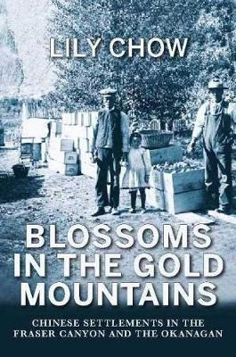 Blossoms in the Gold Mountains: Chinese Settlements in the Fraser Canyon & the Okanagan (Paperback)