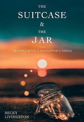 The Suitcase and the Jar: Travels with a Daughter's Ashes (Paperback)