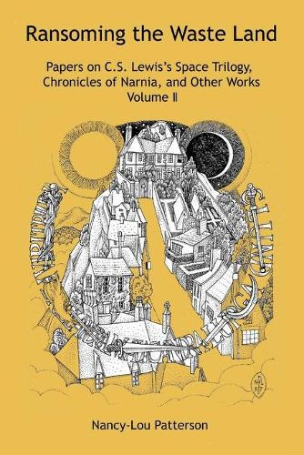 Ransoming the Waste Land: Papers on C.S. Lewis's Space Trilogy, Chronicles of Narnia, and Other Works Volume II (Paperback)