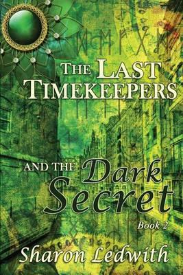 The Last Timekeepers and the Dark Secret - Last Timekeepers 2 (Paperback)