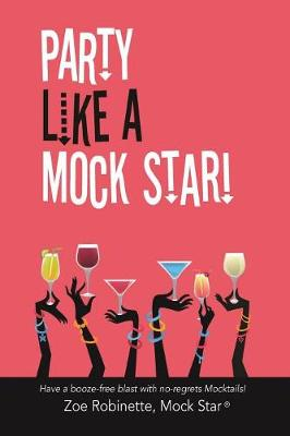 Party Like A Mock Star!: Have a Booze-free blast with no-regrets Mocktails! (Paperback)