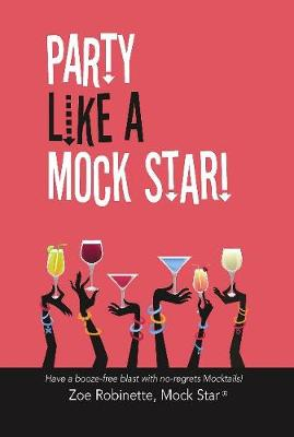 Party Like A Mock Star!: Have a Booze-free blast with no-regrets Mocktails! (Hardback)