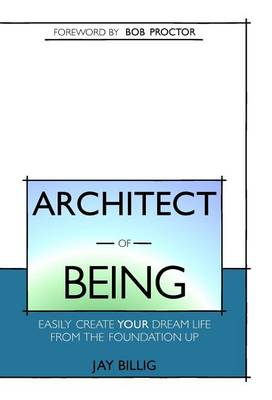 Architect of Being: Easily Create Your Dream Life from the Foundation Up (Hardback)