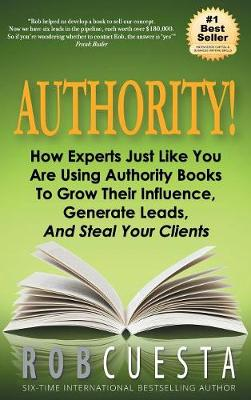 Authority: How Experts Just Like You Are Using Authority Books to Grow Their Influence, Raise Their Fees and Steal Your Clients! (Hardback)